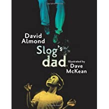 Slog's Dad by David Almond (2010-09-06)