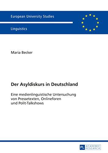 Der Asyldiskurs in Deutschland: Eine medienlinguistische Untersuchung von Pressetexten, Onlineforen und Polit-Talkshows (Europaeische Hochschulschriften ... / Publications Universitaires Européennes)