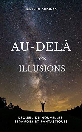 Couverture du livre Au-Delà des Illusions : Recueil de Nouvelles Fantastiques et Étranges : De la Science-Fiction au Western en passant par l'Occulte et le Surnaturel