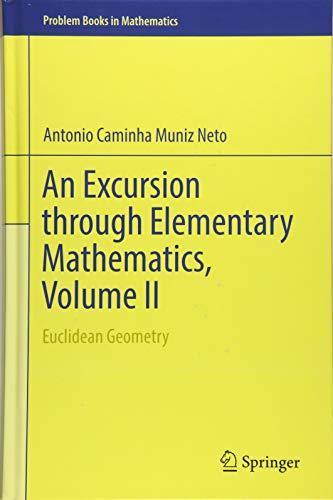 An Excursion through Elementary Mathematics, Volume II: Euclidean Geometry (Problem Books in Mathematics) por Antonio Caminha Muniz Neto