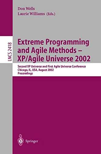 Extreme Programming and Agile Methods - XP/Agile Universe 2002: Second XP Universe and First Agile Universe Conference Chicago, IL, USA, August 4-7, ... v. 2418 (Lecture Notes in Computer Science)
