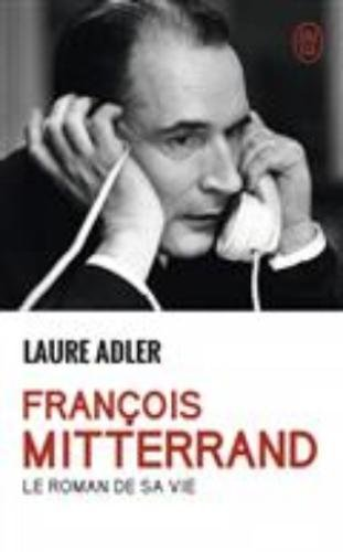 Francois Mitterrand: le roman de sa vie