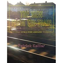 [(The View from the Train)] [Author: Patrick Keiller] published on (October, 2014)