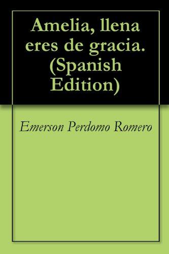 Amelia, llena eres de gracia. por Emerson Perdomo Romero