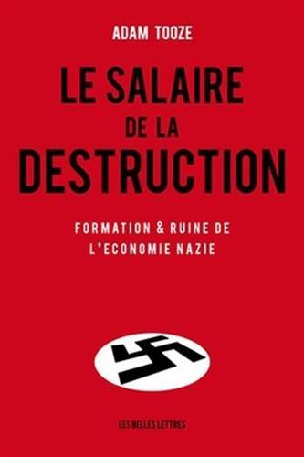 Le Salaire de la destruction: Formation et ruine de l'économie nazie