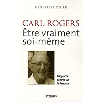 Carl Rogers : Etre vraiment soi-même. L'Approche Centrée sur la Personne.