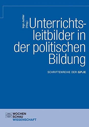 Unterrichtsleitbilder in der politischen Bildung: GPJE Band 11 (Schriftenreihe der GPJE)