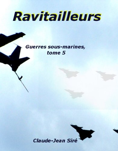 Ravitailleurs - Guerres sous-marines, tome 5 (Guerres sous marines)