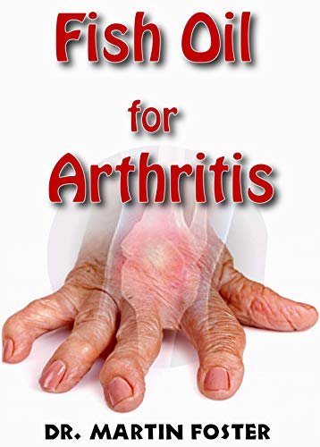 Fish Oil for Arthritis: Essential info on Fish Oil and Arthritis including How Fish Oil Can treat Arthritis Completely! Discover the Hidden Secret Remedy to Arthritis! (English Edition) -