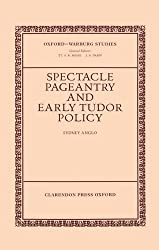 Spectacle, Pageantry, and Early Tudor Policy (Oxford-Warburg Studies) by Sydney Anglo (1997-01-09)