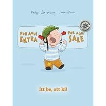 ¡Por aqui entra, Por aqui sale! Itt be, ott ki!: Libro infantil ilustrado español-húngaro (Edición bilingüe)