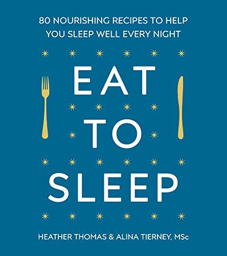 Eat to Sleep: 80 Nourishing Recipes to Help You Sleep Well Every Night (Ear-wick)