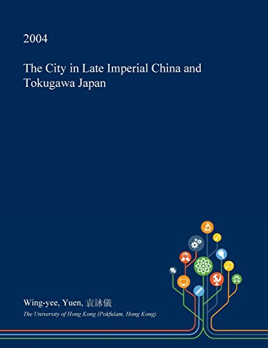The City in Late Imperial China and Tokugawa Japan Imperial China Japan