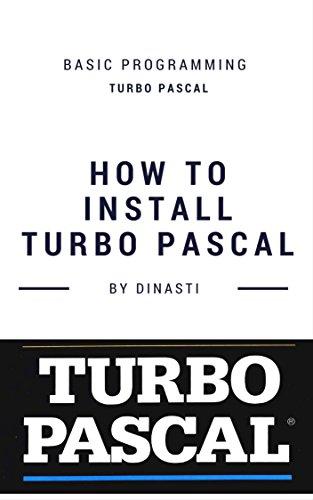 TURBO PASCAL: BASIC PROGRAMMING (HOW TO INSTALL TURBO PASCAL Book 1) (English Edition)