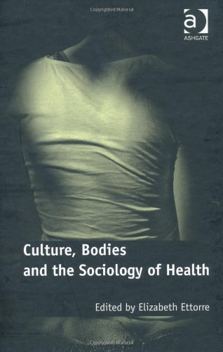 Culture, Bodies and the Sociology of Health by Elizabeth Ettorre (2010) Hardcover