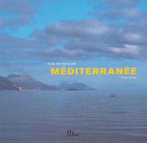 Iles de rêve en Méditerranée par Jeremy Horner