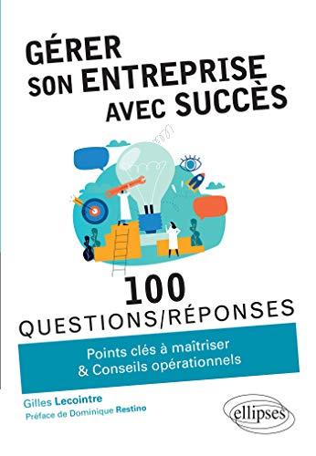 Gérer son entreprise avec succès (100 questions/réponses) par Gilles Lecointre