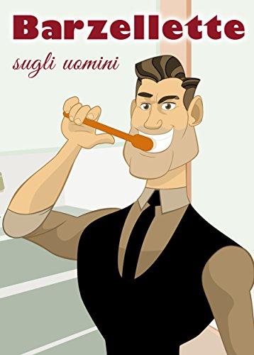 Barzellete sugli uomini - Le migliori Barzellette (Italian Edition)