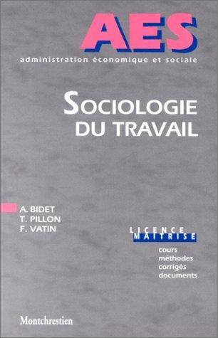 Sociologie du Travail : Cours, méthodes, corrigés, documents, licence - maîtrise