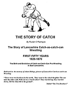 The Story of Catch: The Story of Lancashire Catch-as-catch-can Wrestling.  FIRST FIFTY YEARS  1820-1870. Descargar Epub