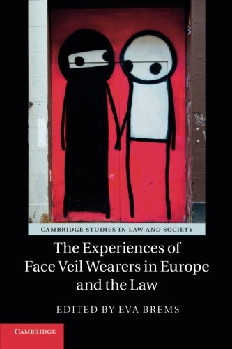 The Experiences of Face Veil Wearers in Europe and the Law (Cambridge Studies in Law and Society)