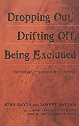 Dropping Out, Drifting Off, Being Excluded: Becoming Somebody Without School (Adolescent Cultures, School & Society)