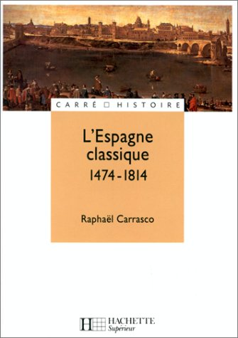 L'Espagne classique : 1474-1814 par Raphaël Carrasco