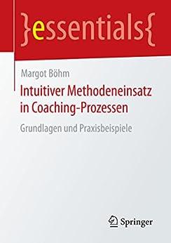 intuitiver-methodeneinsatz-in-coaching-prozessen-grundlagen-und-praxisbeispiele-essentials