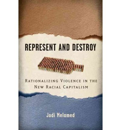 [{ Represent and Destroy: Rationalizing Violence in the New Racial Capitalism[ REPRESENT AND DESTROY: RATIONALIZING VIOLENCE IN THE NEW RACIAL CAPITALISM ] By Melamed, Jodi ( Author )Dec-07-2011 Paperback By Melamed, Jodi ( Author ) Nov - 15- 2011 ( Paperback ) } ]