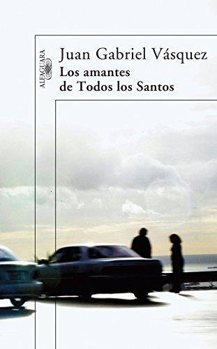Los amantes de Todos los Santos por Juan Gabriel Vásquez