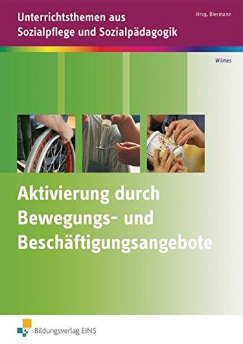 Aktivierung durch Bewegungs- und Beschäftigungsangebote: Unterrichtsthemen aus Sozialpflege und Sozialpädagogik: Arbeitsheft