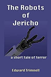The Robots of Jericho: a short tale of terror
