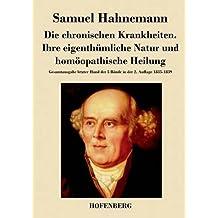 Die chronischen Krankheiten. Ihre eigenth??mliche Natur und hom??opathische Heilung by Samuel Hahnemann (2014-05-09)