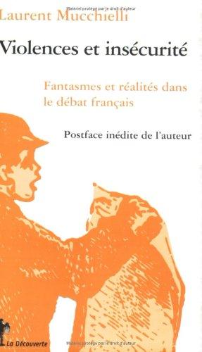 Violences et insécurité. Fantasmes et réalités dans le débat français par Laurent Mucchielli