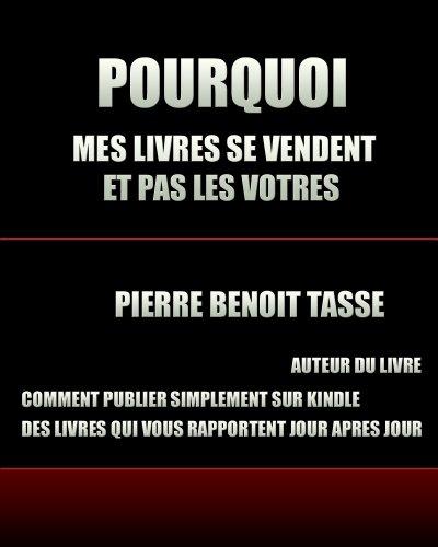 Pourquoi mes livres se vendent et pas les vôtres (French Edition)