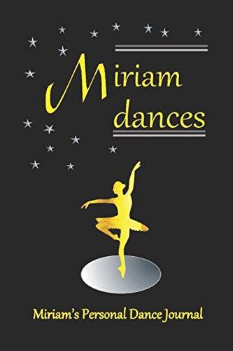 Miriam Dances: Miriam's Personal Dance Journal (Personalised Dance Journal Book Series)