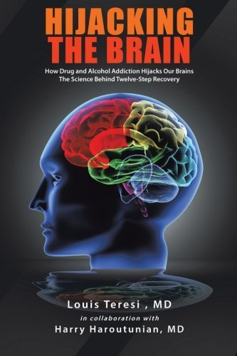 Hijacking the Brain: How Drug and Alcohol Addiction Hijacks our Brains - The Science Behind Twelve-Step Recovery by Louis Teresi (2011-10-20)
