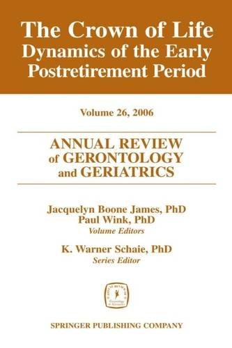 Annual Review of Gerontology and Geriatrics, Volume 26, 2006: The Crown of Life: Dynamics of the Early Postretirement Period (Annual Review of Gerontology & Geriatrics) (2006-08-25)