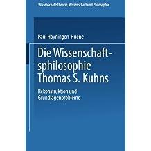 Die Wissenschaftsphilosophie Thomas S. Kuhns (Wissenschaftstheorie, Wissenschaft und Philosophie)