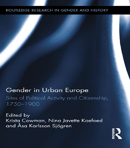 Gender in Urban Europe: Sites of Political Activity and Citizenship, 1750-1900 (Routledge Research in Gender and History)