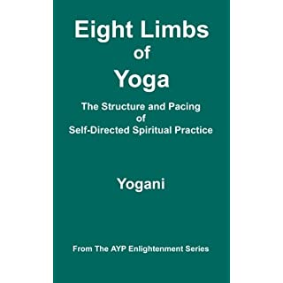 Eight Limbs of Yoga - The Structure & Pacing of Self-Directed Spiritual Practice: (AYP Enlightenment Series)
