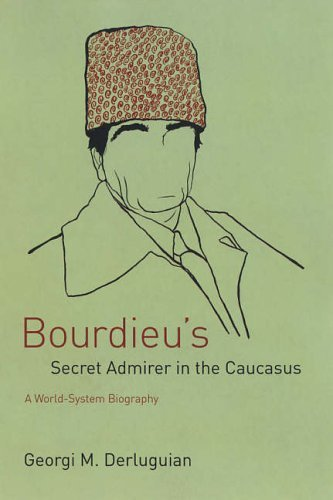 Bourdieu's Secret Admirer in the Caucasus: A World-System Biography by Georgi M. Derluguian (2005-07-15)