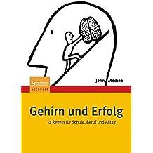 Gehirn und Erfolg: 12 Regeln f?r Schule, Beruf und Alltag by John Medina (2012-09-24)