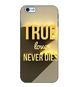 Fuson Designer Back Case Cover for Apple iPhone 6s Plus :: Apple iPhone 6s+ (True Love Never Dies)