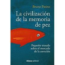 La civilización de la memoria de pez: Pequeño tratado sobre el mercado de la atención (Alianza Ensayo nº 783)