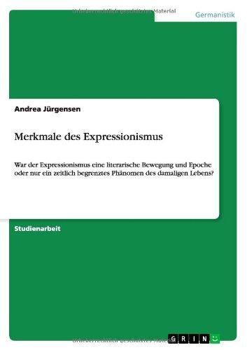 Merkmale des Expressionismus: War der Expressionismus eine literarische Bewegung und Epoche oder nur ein zeitlich begrenztes Phänomen des damaligen Lebens?