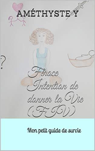Livre pdf gratuit a telecharger Féroce Intention de donner la Vie (FIV): Mon petit guide de survie