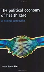 The Political Economy of Health Care: A Clinical Perspective (Health & Society)