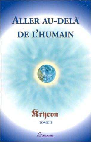 Aller au-delà de l'humain - Tome II par Kryeon