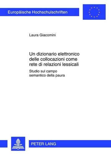 Un Dizionario Elettronico Delle Collocazioni Come Rete Di Relazioni Lessicali: Studio Sul Campo Semantico Della Paura
